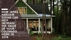 How James Hardie® Siding Can Help Increase the Value of Your Colorado Home in 2019